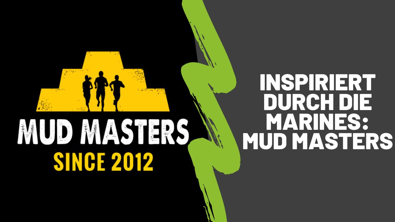 Inspiriert durch die Marines: Mud Masters